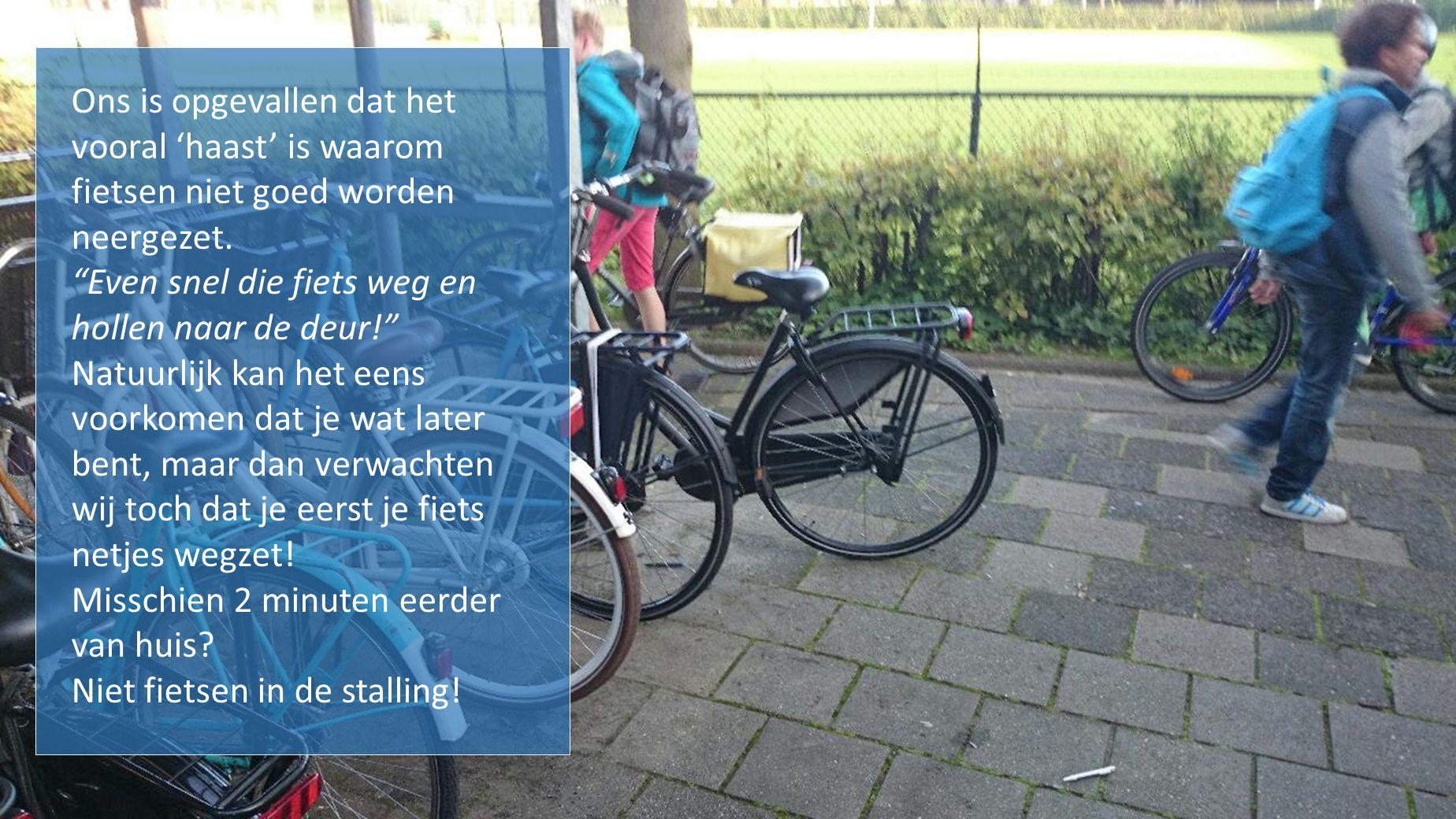 Ons is opgevallen dat het vooral 'haast' is waarom fietsen niet goed worden neergezet.