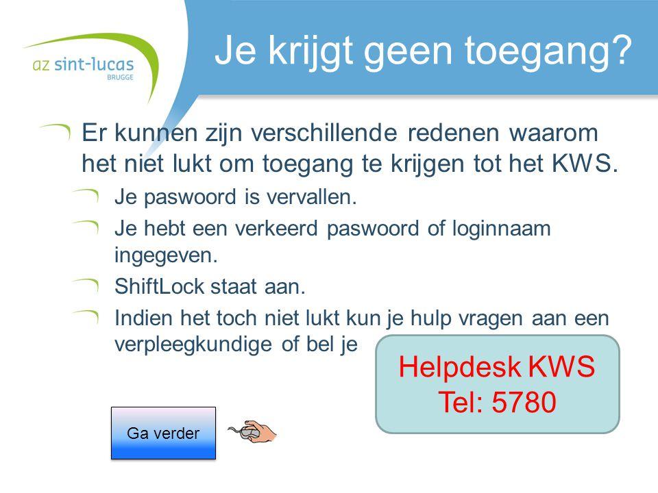 Je krijgt geen toegang Helpdesk KWS Tel: 5780