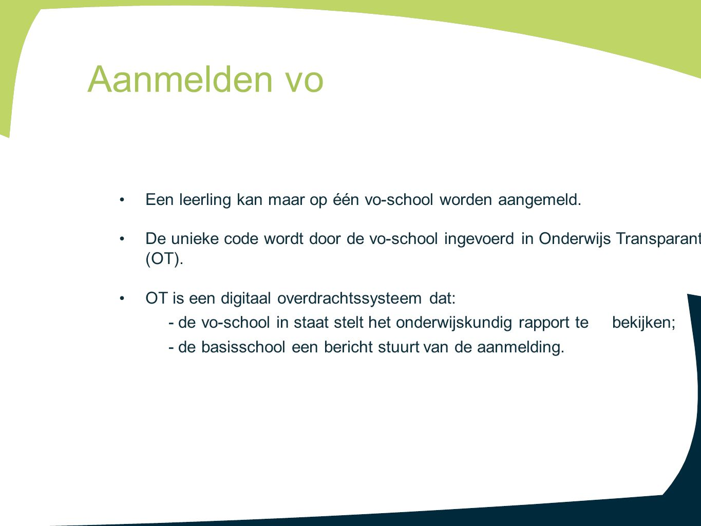 Aanmelden vo Een leerling kan maar op één vo-school worden aangemeld.