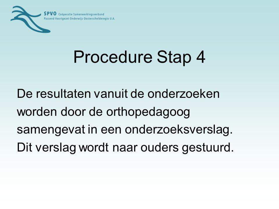 Procedure Stap 4 De resultaten vanuit de onderzoeken
