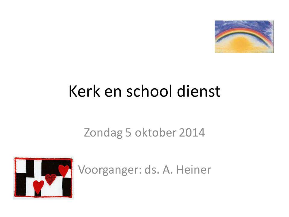 Zondag 5 oktober 2014 Voorganger: ds. A. Heiner