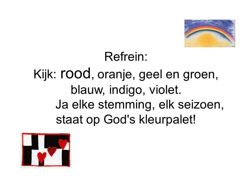 Refrein: Kijk: rood, oranje, geel en groen, blauw, indigo, violet.