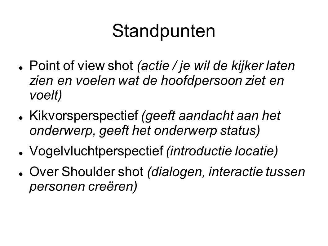 Standpunten Point of view shot (actie / je wil de kijker laten zien en voelen wat de hoofdpersoon ziet en voelt)