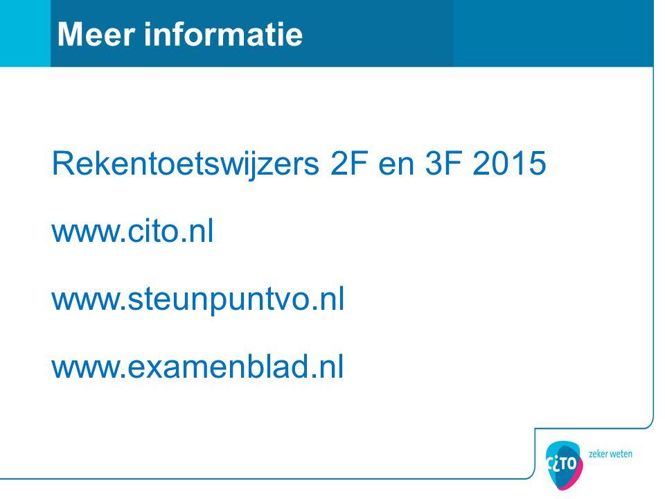 Meer informatie Rekentoetswijzers 2F en 3F 2015 www.cito.nl www.steunpuntvo.nl www.examenblad.nl