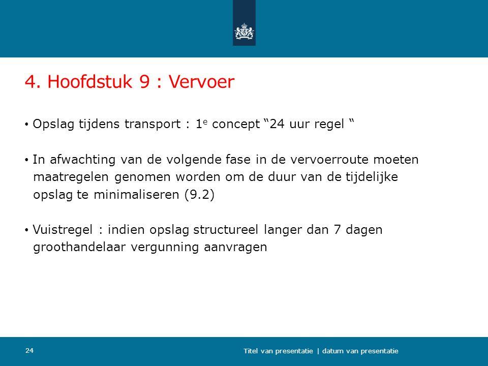 4. Hoofdstuk 9 : Vervoer Opslag tijdens transport : 1e concept 24 uur regel In afwachting van de volgende fase in de vervoerroute moeten.
