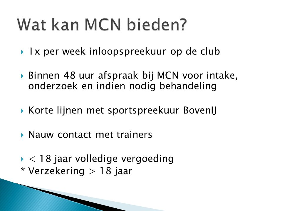 Wat kan MCN bieden 1x per week inloopspreekuur op de club