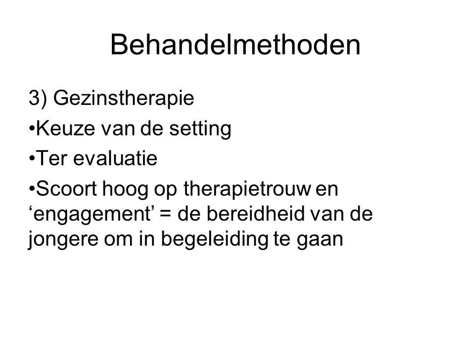 Behandelmethoden 3) Gezinstherapie Keuze van de setting Ter evaluatie