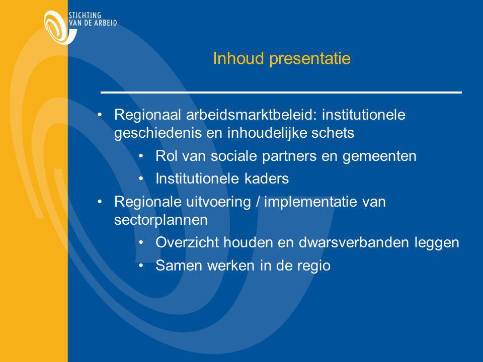 Inhoud presentatie Regionaal arbeidsmarktbeleid: institutionele geschiedenis en inhoudelijke schets.