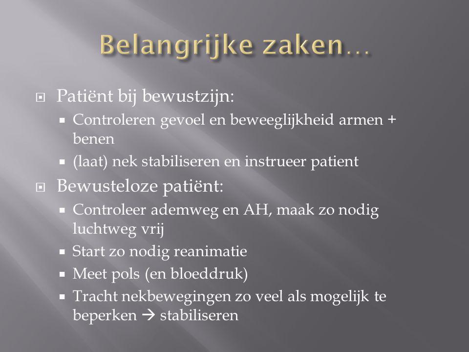 Belangrijke zaken… Patiënt bij bewustzijn: Bewusteloze patiënt: