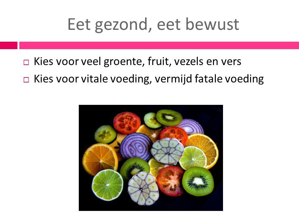 Eet gezond, eet bewust Kies voor veel groente, fruit, vezels en vers