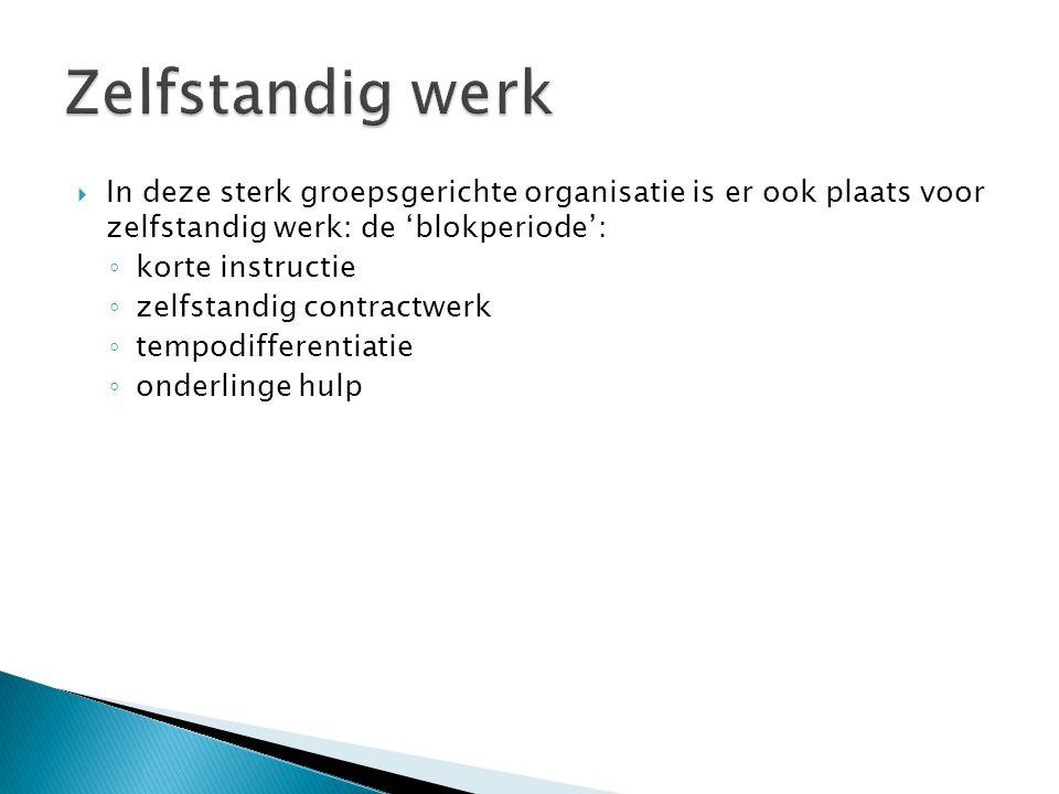 Zelfstandig werk In deze sterk groepsgerichte organisatie is er ook plaats voor zelfstandig werk: de 'blokperiode':