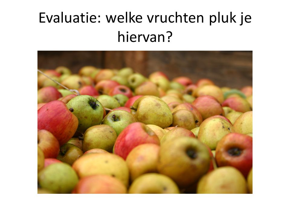 Evaluatie: welke vruchten pluk je hiervan