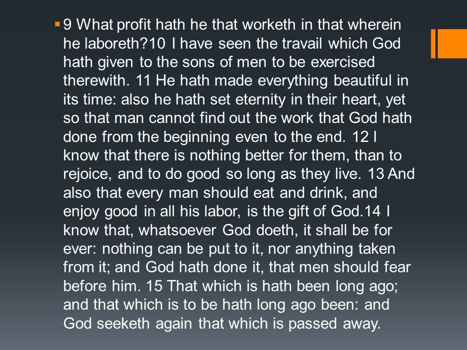 9 What profit hath he that worketh in that wherein he laboreth
