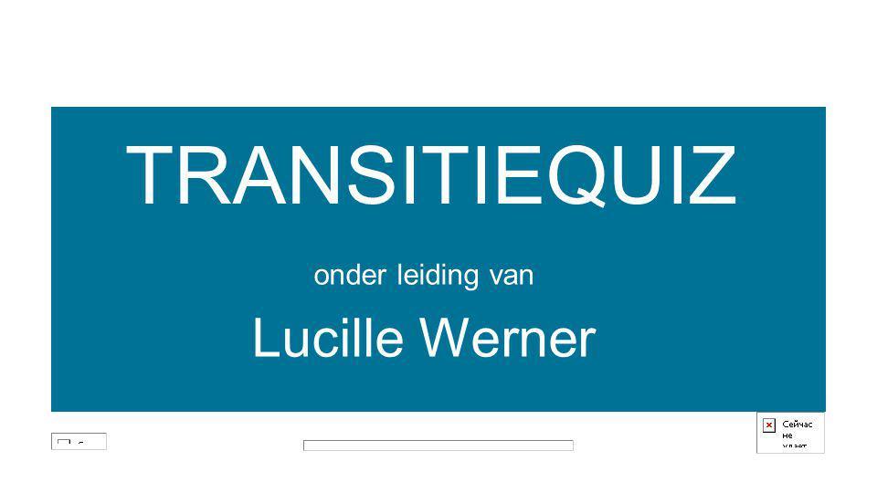 TRANSITIEQUIZ onder leiding van Lucille Werner