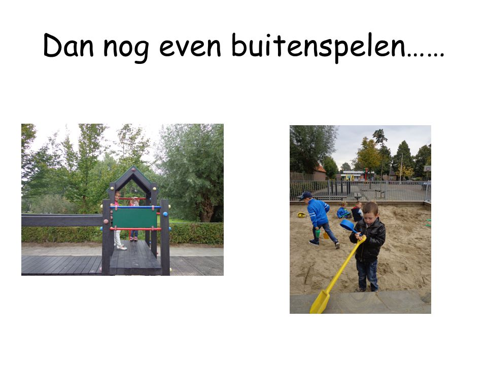 Dan nog even buitenspelen……