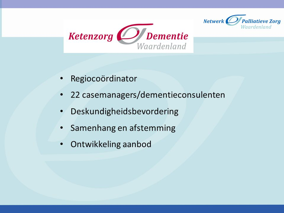 Regiocoördinator 22 casemanagers/dementieconsulenten. Deskundigheidsbevordering. Samenhang en afstemming.