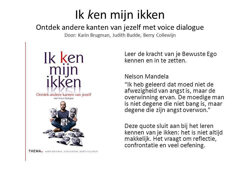 Ik ken mijn ikken Ontdek andere kanten van jezelf met voice dialogue Door: Karin Brugman, Judith Budde, Berry Collewijn