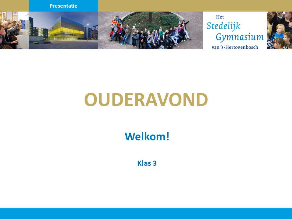 OUDERAVOND Welkom! Klas 3 Presentatie