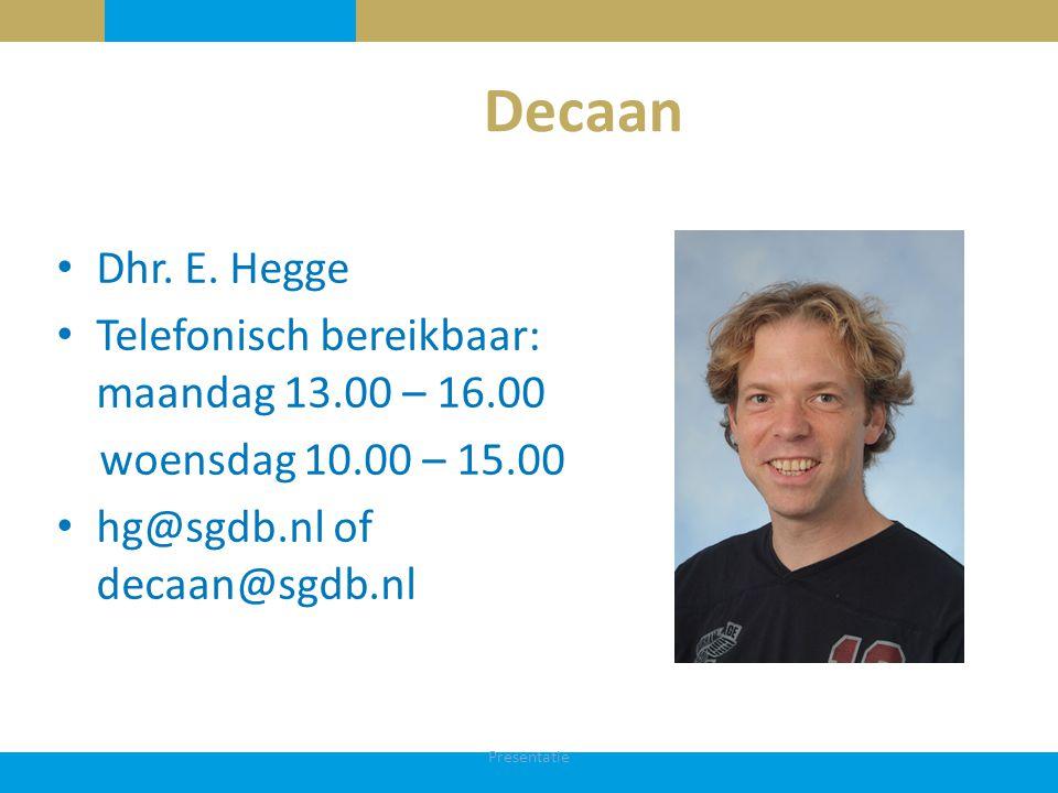 Decaan Dhr. E. Hegge Telefonisch bereikbaar: maandag 13.00 – 16.00