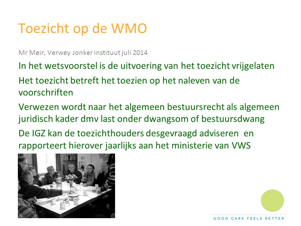 Toezicht op de WMO Mr Meir, Verwey Jonker instituut juli 2014. In het wetsvoorstel is de uitvoering van het toezicht vrijgelaten.
