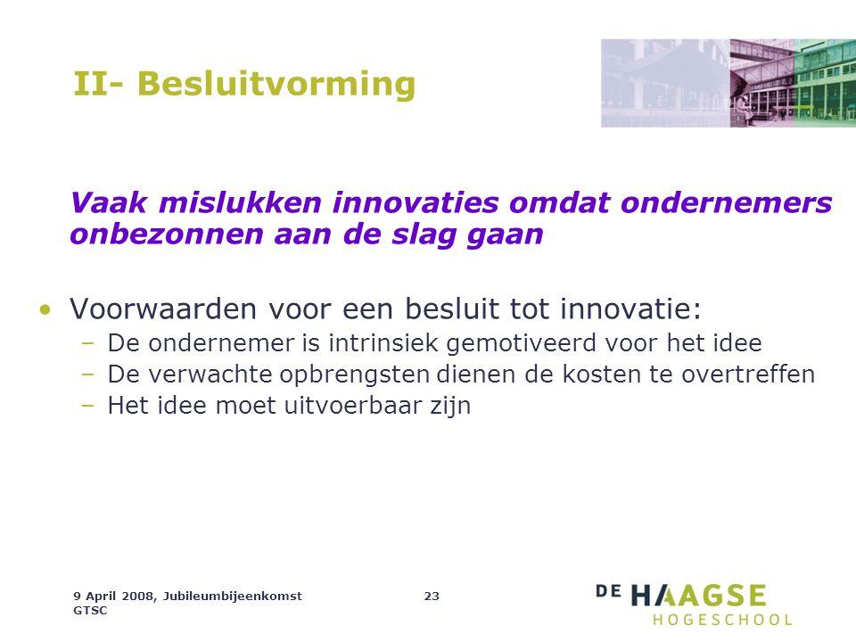 II- Besluitvorming Vaak mislukken innovaties omdat ondernemers onbezonnen aan de slag gaan. Voorwaarden voor een besluit tot innovatie: