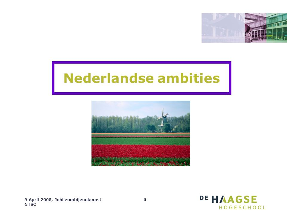 Nederlandse ambities 9 April 2008, Jubileumbijeenkomst GTSC
