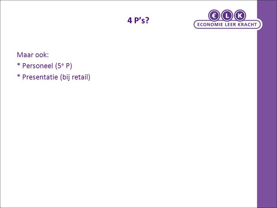 4 P's Maar ook: * Personeel (5e P) * Presentatie (bij retail)