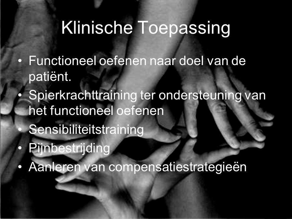 Klinische Toepassing Functioneel oefenen naar doel van de patiënt.