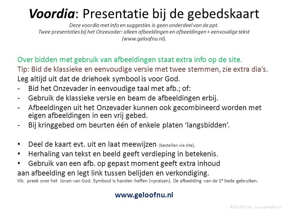 Voordia: Presentatie bij de gebedskaart Deze voordia met info en suggesties is geen onderdeel van de ppt. Twee presentaties bij het Onzevader: alleen afbeeldingen en afbeeldingen + eenvoudige tekst (www.geloofnu.nl).