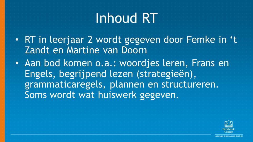 Inhoud RT RT in leerjaar 2 wordt gegeven door Femke in 't Zandt en Martine van Doorn.
