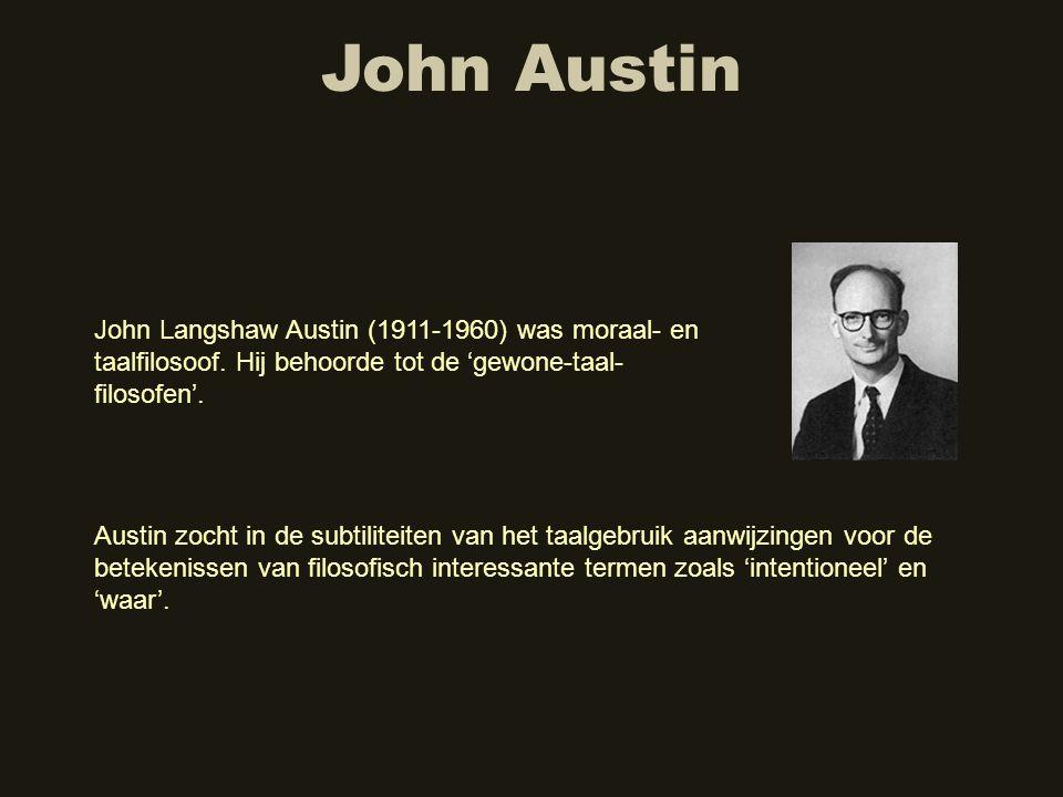 John Austin John Langshaw Austin (1911-1960) was moraal- en taalfilosoof. Hij behoorde tot de 'gewone-taal-filosofen'.