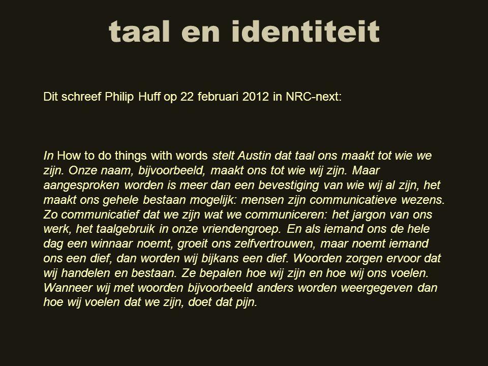 taal en identiteit Dit schreef Philip Huff op 22 februari 2012 in NRC-next: