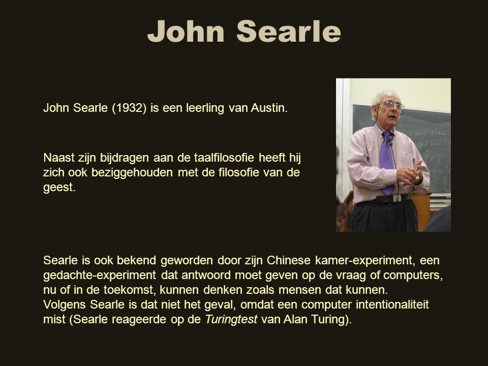 John Searle John Searle (1932) is een leerling van Austin.