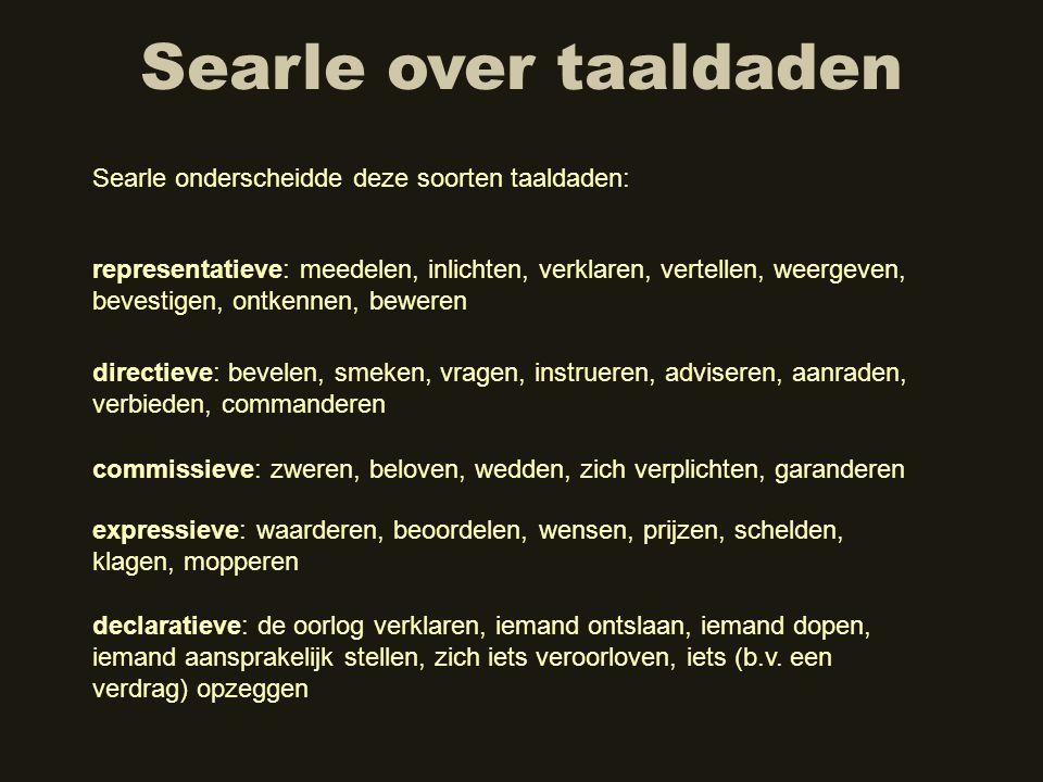 Searle over taaldaden Searle onderscheidde deze soorten taaldaden: