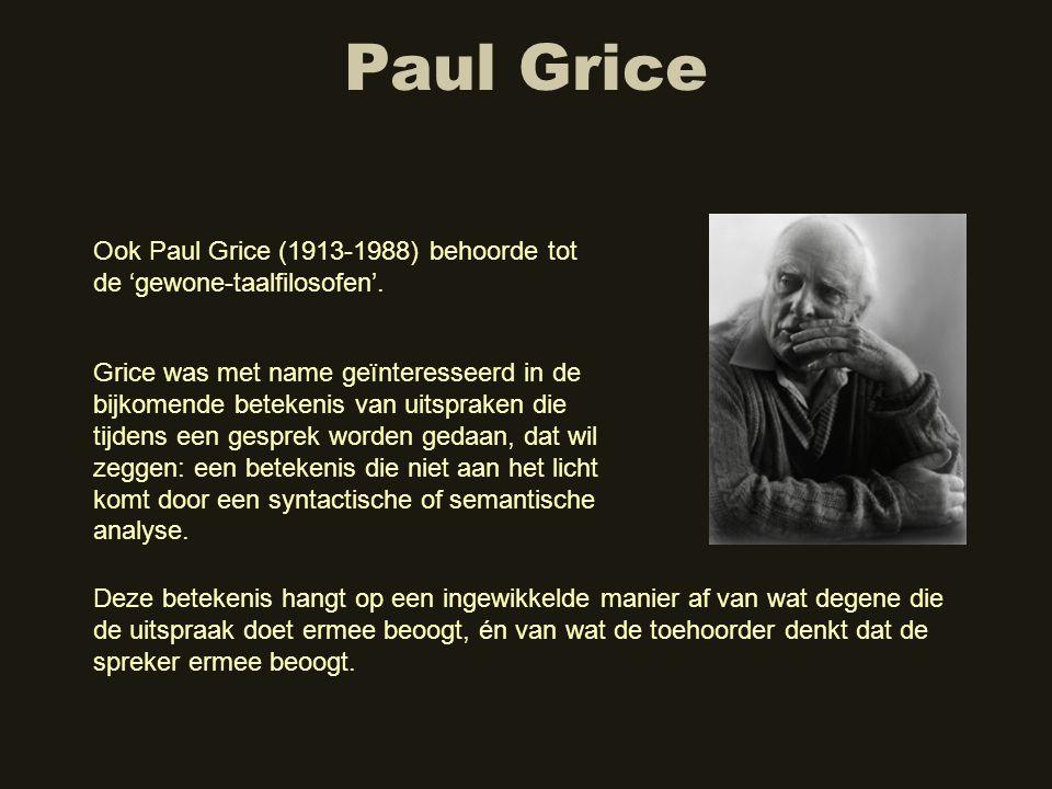 Paul Grice Ook Paul Grice (1913-1988) behoorde tot de 'gewone-taalfilosofen'.