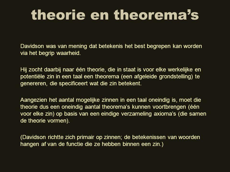 theorie en theorema's Davidson was van mening dat betekenis het best begrepen kan worden via het begrip waarheid.