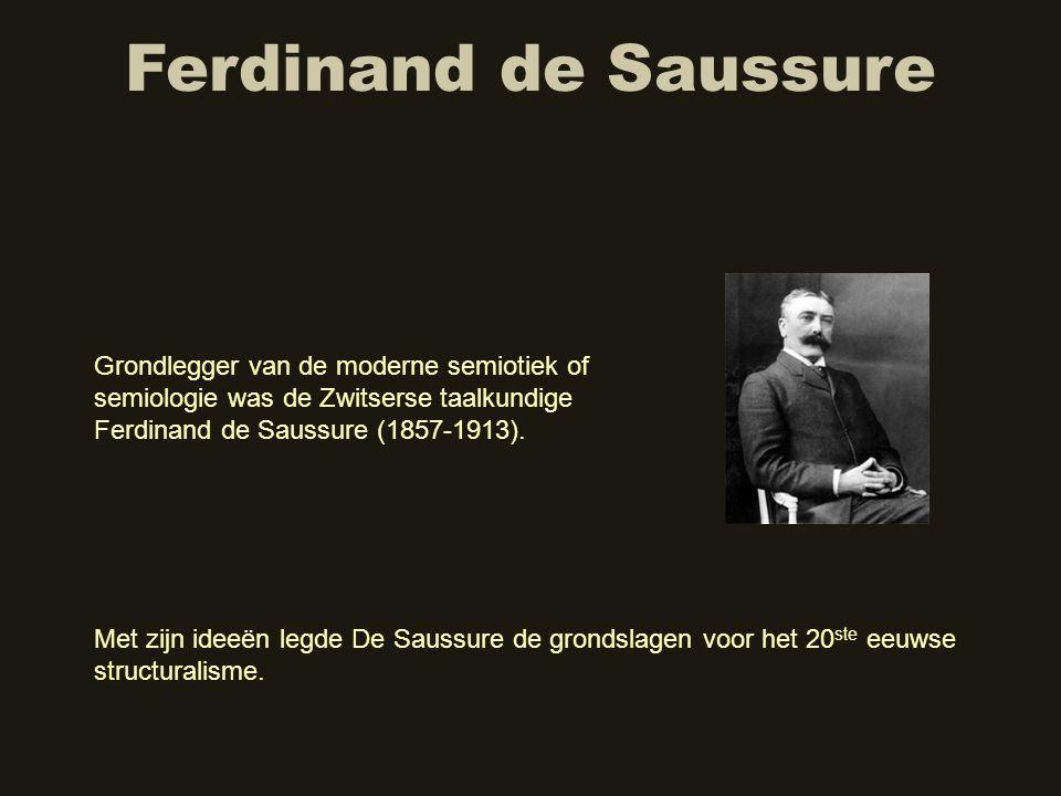 Ferdinand de Saussure Grondlegger van de moderne semiotiek of semiologie was de Zwitserse taalkundige Ferdinand de Saussure (1857-1913).