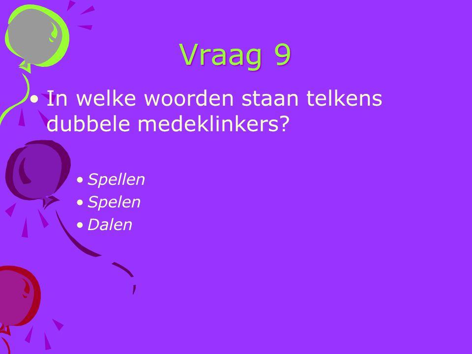 Vraag 9 In welke woorden staan telkens dubbele medeklinkers Spellen
