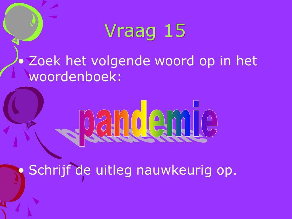 Vraag 15 pandemie Zoek het volgende woord op in het woordenboek: