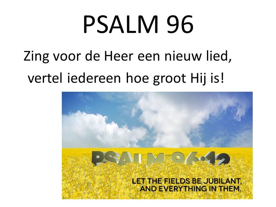 Zing voor de Heer een nieuw lied, vertel iedereen hoe groot Hij is!