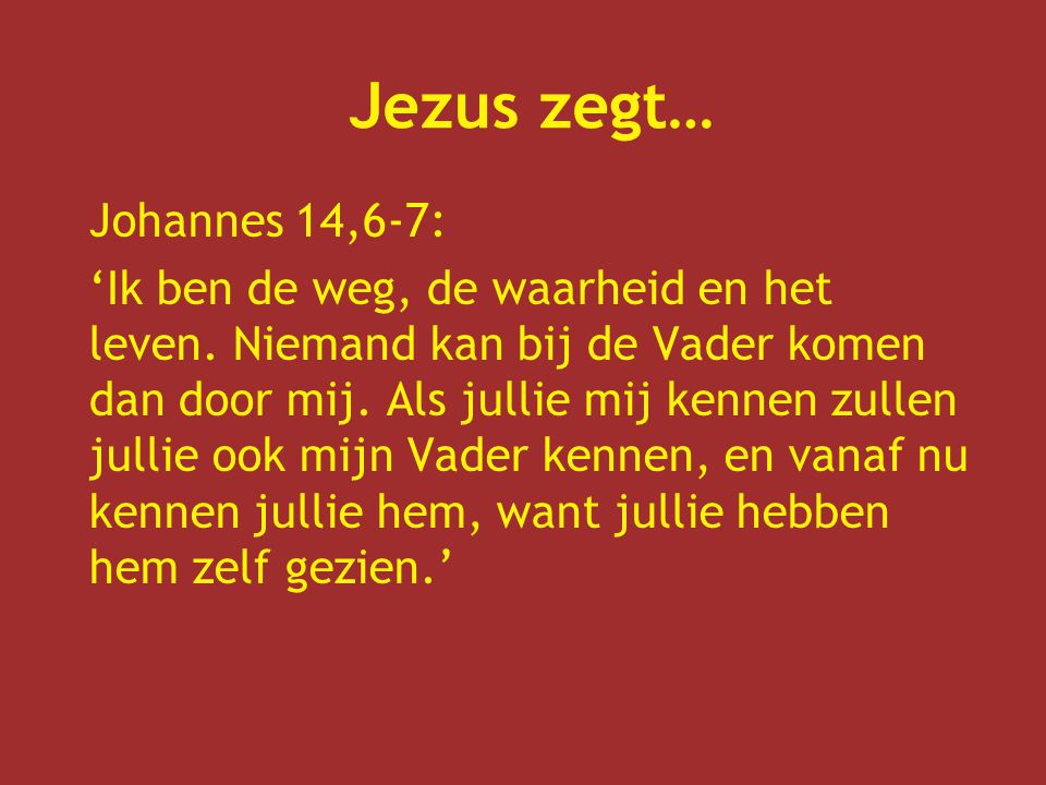 Jezus zegt… Johannes 14,6-7:
