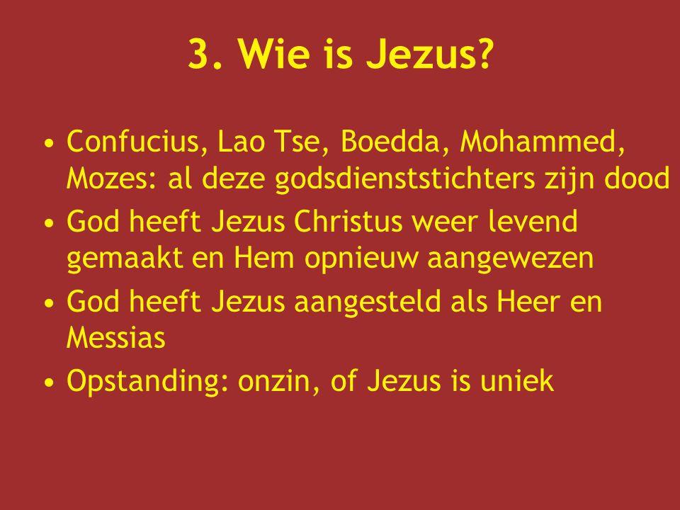 3. Wie is Jezus Confucius, Lao Tse, Boedda, Mohammed, Mozes: al deze godsdienststichters zijn dood.