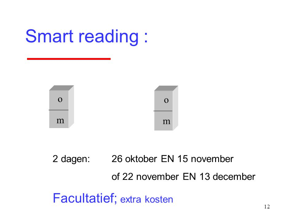 Smart reading : Facultatief; extra kosten o o m m