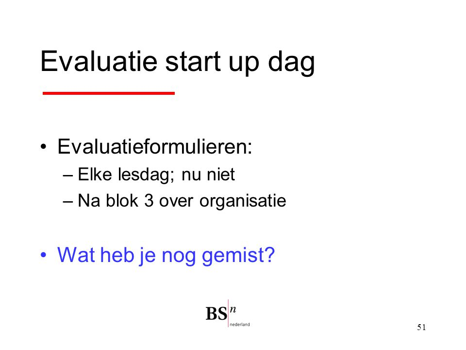 Evaluatie start up dag Evaluatieformulieren: Wat heb je nog gemist