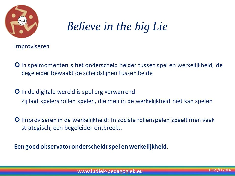 Believe in the big Lie Improviseren