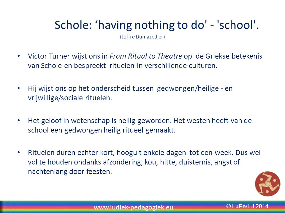 Schole: 'having nothing to do - school . (Joffre Dumazedier)