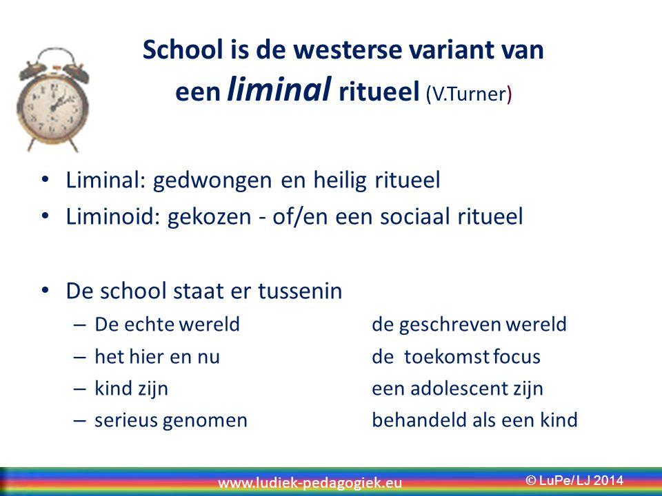 School is de westerse variant van een liminal ritueel (V.Turner)