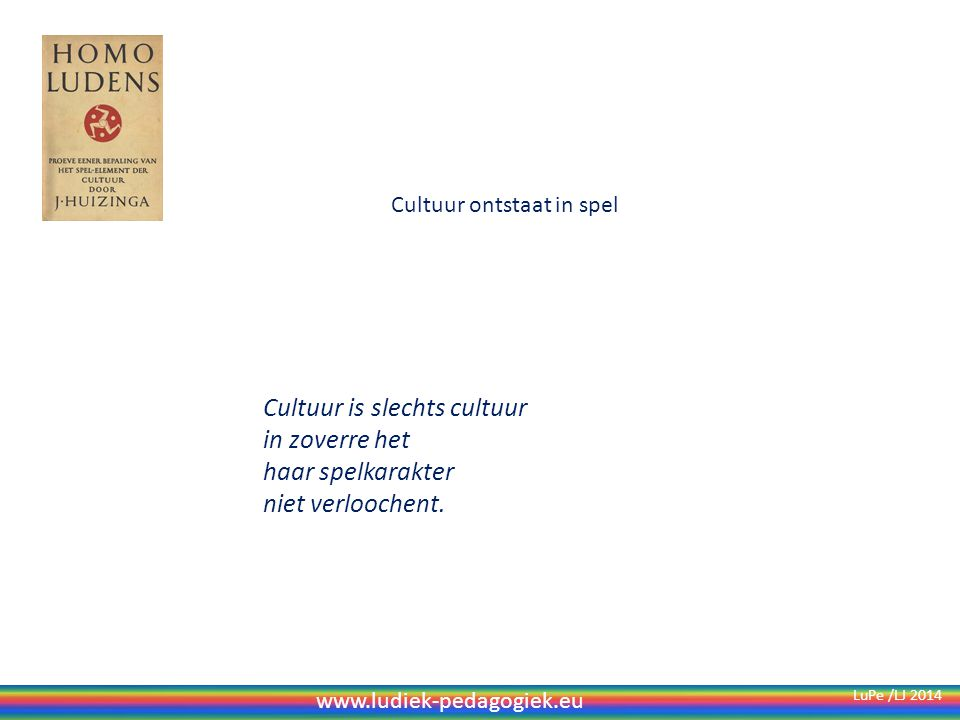 Cultuur is slechts cultuur in zoverre het haar spelkarakter