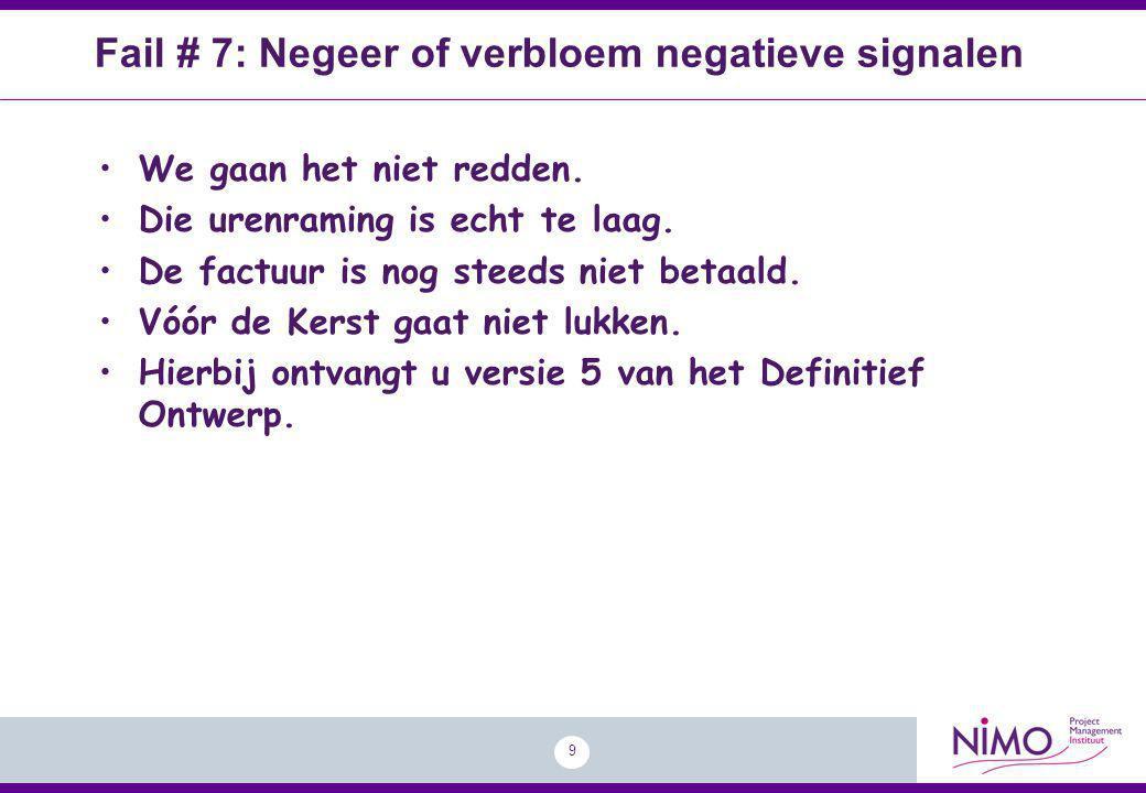 Fail # 7: Negeer of verbloem negatieve signalen