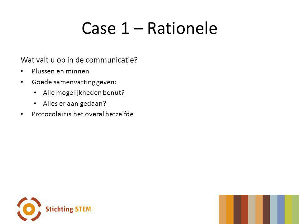 Case 1 – Rationele Wat valt u op in de communicatie Plussen en minnen
